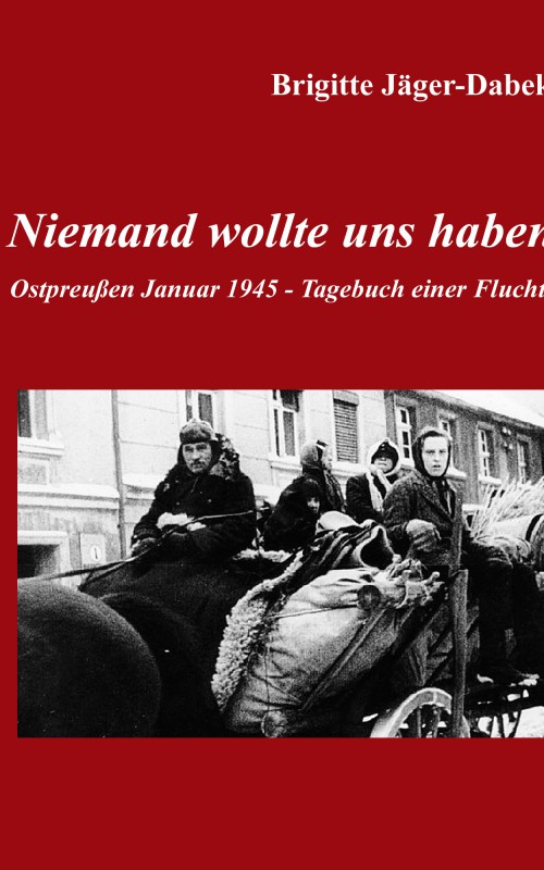 Niemand wollte uns haben, Cover, Ostpreußen 1945 Flucht